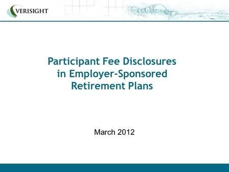 Participant Fee Disclosures in Employer-Sponsored Retirement Plans March 2012.