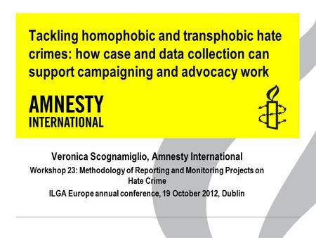 Tackling homophobic and transphobic hate crimes: how case and data collection can support campaigning and advocacy work Veronica Scognamiglio, Amnesty.