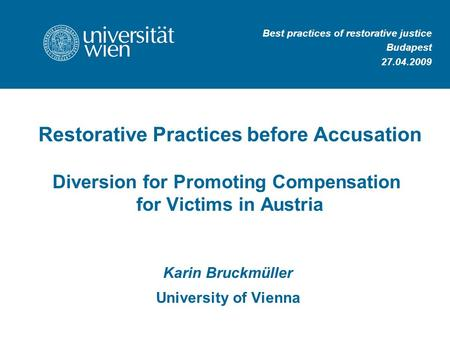 Restorative Practices before Accusation Diversion for Promoting Compensation for Victims in Austria Karin Bruckmüller University of Vienna Best practices.