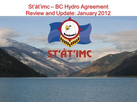 St'át'imc – BC Hydro Agreement Review and Update: January 2012 1.