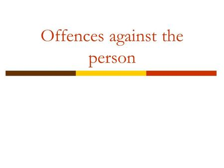 Offences against the person. The offences we will be covering are:  Assault  Battery  Actual Bodily Harm (ABH)  Grievous Bodily Harm and Wounding.