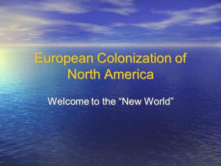 "European Colonization of North America Welcome to the ""New World"""