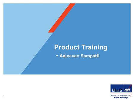 1 Product Training - Aajeevan Sampatti. A plan which guarantees annual income to life insured and family A plan with limited premium payment term A traditional.