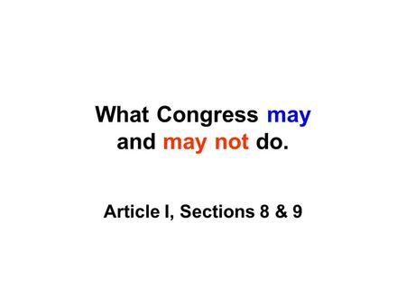 What Congress may and may not do. Article I, Sections 8 & 9.