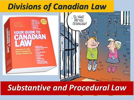 Divisions of Canadian Law Substantive and Procedural Law.