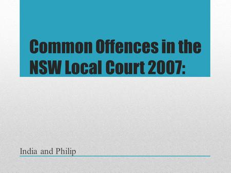 Common Offences in the NSW Local Court 2007: India and Philip.