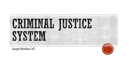 Legal Studies 3C.  The criminal justice system is a system of laws and rulings which protect community members and their property. It determines which.