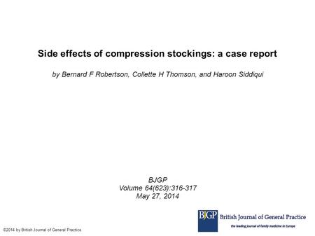 Side effects of compression stockings: a case report by Bernard F Robertson, Collette H Thomson, and Haroon Siddiqui BJGP Volume 64(623):316-317 May 27,