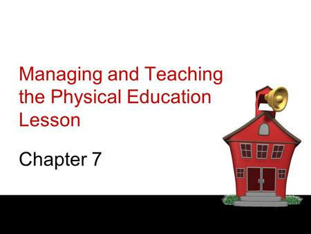 Managing and Teaching the Physical Education Lesson Chapter 7.
