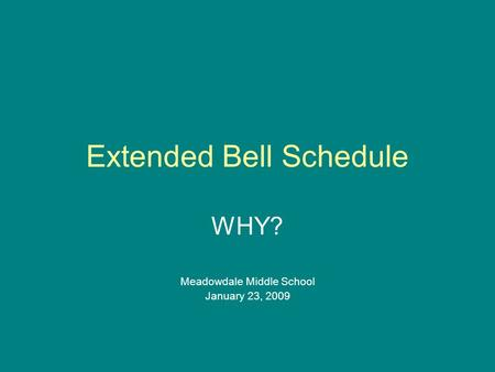 Extended Bell Schedule WHY? Meadowdale Middle School January 23, 2009.