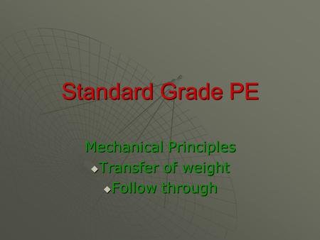 Standard Grade PE Mechanical Principles  Transfer of weight  Follow through.