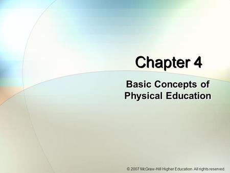 © 2007 McGraw-Hill Higher Education. All rights reserved. Chapter 4 Basic Concepts of Physical Education.