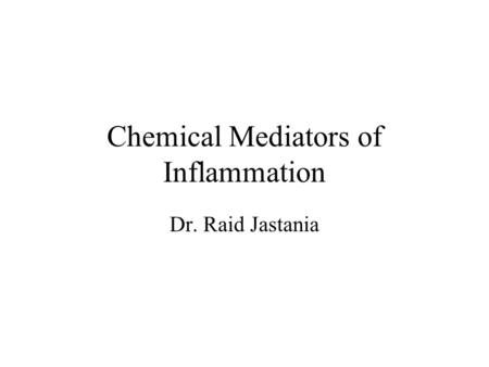 Chemical Mediators of Inflammation Dr. Raid Jastania.