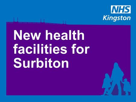 New health facilities for Surbiton. About the Surbiton Health Centre Developed in response to changing needs and advancements in healthcare Patients to.