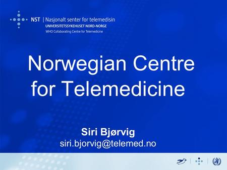 Norwegian Centre for Telemedicine Siri Bjørvig Centre for research-based innovation in telemedicine and eHealth systems for chronic,