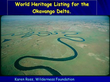 World Heritage Listing for the Okavango Delta. Karen Ross, Wilderness Foundation.