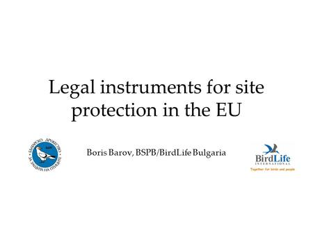 Legal instruments for site protection in the EU Boris Barov, BSPB/BirdLife Bulgaria.