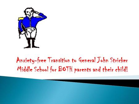 Anxiety-free Transition to General John Stricker Middle School for BOTH parents and their child!
