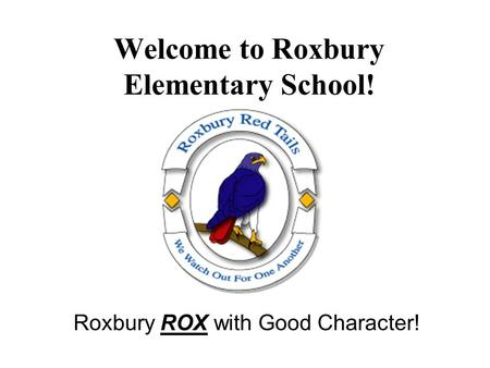 Welcome to Roxbury Elementary School! Roxbury ROX with Good Character!
