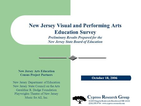 New Jersey Visual and Performing Arts Education Survey Preliminary Results Prepared for the New Jersey State Board of Education October 18, 2006 C ypress.