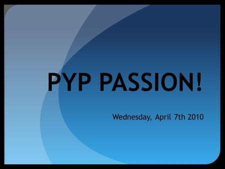 Wednesday, April 7th 2010 PYP PASSION!. FDR'S MISSION Our mission is to empower our students to pursue their passion for learning, lead lives of integrity.