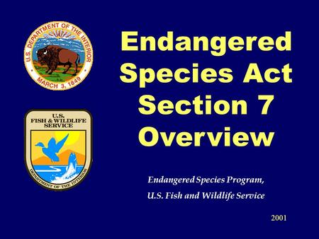 Endangered Species Act Section 7 Overview Endangered Species Program, U.S. Fish and Wildlife Service 2001.