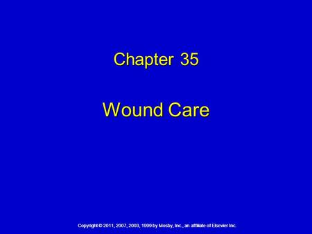 Copyright © 2011, 2007, 2003, 1999 by Mosby, Inc., an affiliate of Elsevier Inc. Chapter 35 Wound Care.