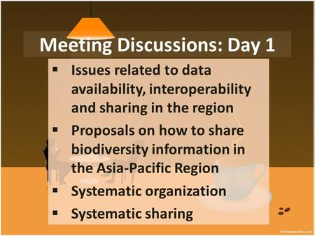Meeting Discussions: Day 1  Issues related to data availability, interoperability and sharing in the region  Proposals on how to share biodiversity information.