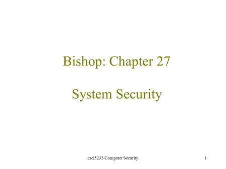 Csci5233 Computer Security1 Bishop: Chapter 27 System Security.