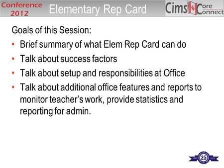 Goals of this Session: Brief summary of what Elem Rep Card can do Talk about success factors Talk about setup and responsibilities at Office Talk about.