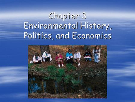 Chapter 3 Environmental History, Politics, and Economics.