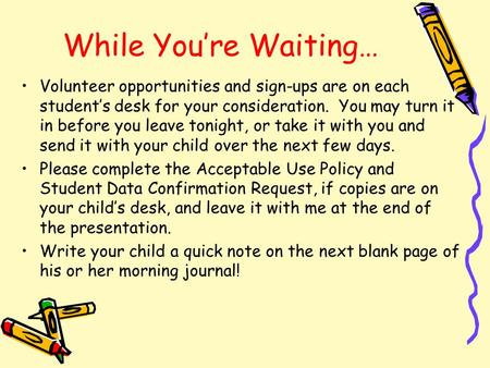 While You're Waiting… Volunteer opportunities and sign-ups are on each student's desk for your consideration. You may turn it in before you leave tonight,
