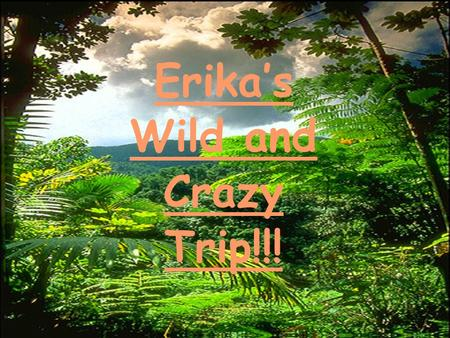 Erika's Wild and Crazy Trip!!! Ideas for Today and Tomorrow 1 Vacation Itinerary Day 1-Leave San Antonio and fly to Kansas City, Kansas. Arrive in Kansas.