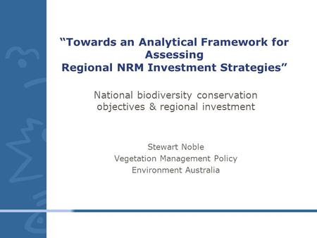 """Towards an Analytical Framework for Assessing Regional NRM Investment Strategies"" National biodiversity conservation objectives & regional investment."