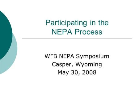 Participating in the NEPA Process WFB NEPA Symposium Casper, Wyoming May 30, 2008.