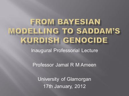 Inaugural Professorial Lecture Professor Jamal R M Ameen University of Glamorgan 17th January, 2012.