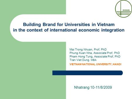 Building Brand for Universities in Vietnam in the context of international economic integration Mai Trong Nhuan, Prof, PhD Phung Xuan Nha, Associate Prof,