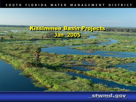 Jan 2005 Kissimmee Basin Projects Jan 2005. Kissimmee Basin Projects Kissimmee River Restoration Project (KRR) Kissimmee Chain of Lakes Long Term Management.