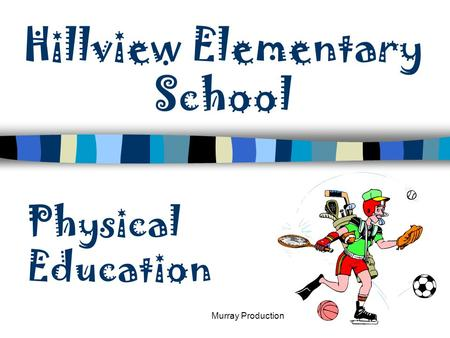 Murray Production Hillview Elementary School Physical Education.