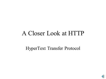 A Closer Look at HTTP HyperText Transfer Protocol.
