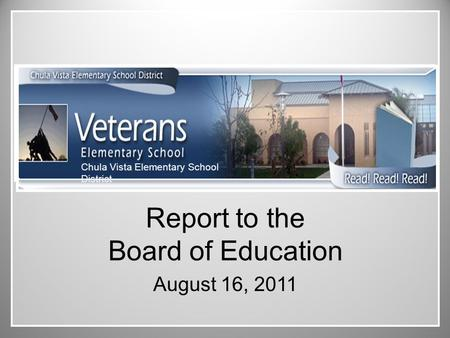 Chula Vista Elementary School District Report to the Board of Education August 16, 2011.