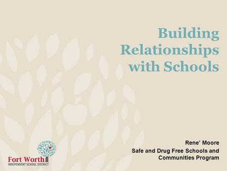 Building Relationships with Schools Rene' Moore Safe and Drug Free Schools and Communities Program.