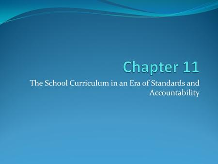 The School Curriculum in an Era of Standards and Accountability
