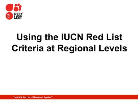 The IUCN Red List of Threatened Species™ Using the IUCN Red List Criteria at Regional Levels.
