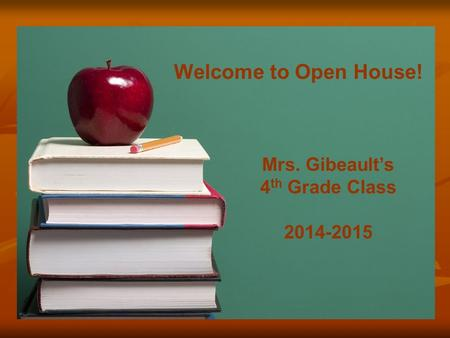 Mrs. Gibeault's 4 th Grade Class 2014-2015 Welcome to Open House!
