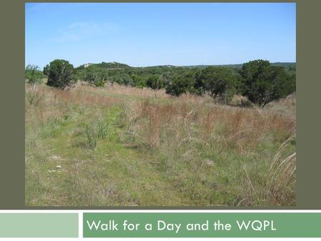 Walk for a Day and the WQPL. Walk for a Day Proposed Regional Trail Hill Country Conservancy Greenways Inc. City of Austin LBJWC.
