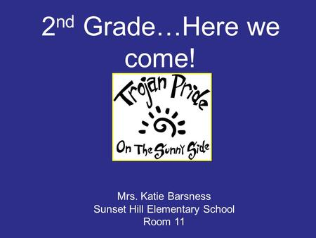 2 nd Grade…Here we come! Mrs. Katie Barsness Sunset Hill Elementary School Room 11.