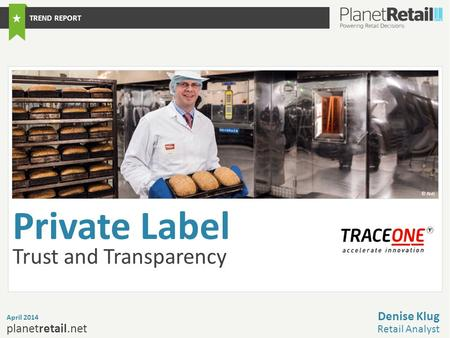 1 planetretail.net Private Label Trust and Transparency April 2014 Denise Klug Retail Analyst TREND REPORT © Aldi.