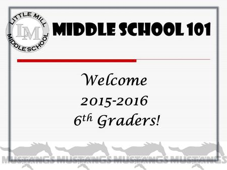 Welcome 2015-2016 6 th Graders! Middle School 101.