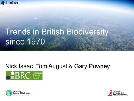 Nick Isaac, Tom August & Gary Powney Trends in British Biodiversity since